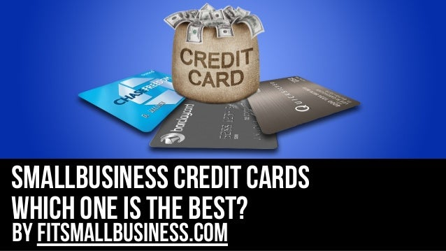 SmallBusiness Credit Cards Which One Is The Best? by FitSmallBusiness.com