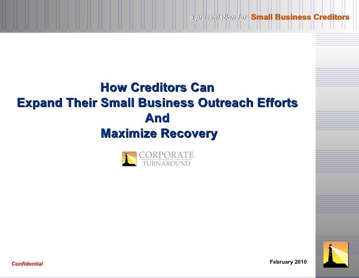 How Creditors Can  Expand Their Small Business Outreach Efforts  And  Maximize Recovery February 2010