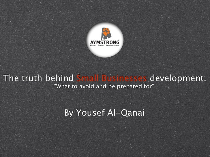 """The truth behind Small Businesses development.           """"What to avoid and be prepared for"""".              By Yousef Al-Qa..."""