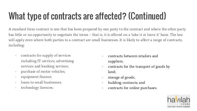 What type of contracts are affected? (Continued) A standard form contract is one that has been prepared by one party to th...