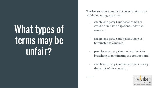 What types of terms may be unfair? The law sets out examples of terms that may be unfair, including terms that: - enable o...