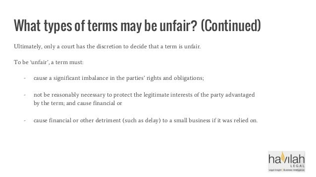 What types of terms may be unfair? (Continued) Ultimately, only a court has the discretion to decide that a term is unfair...