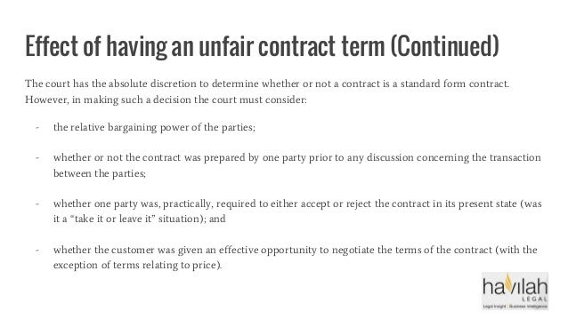 Effect of having an unfair contract term (Continued) The court has the absolute discretion to determine whether or not a c...