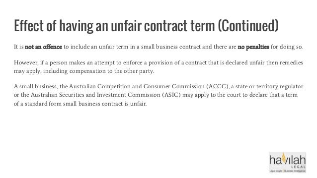 Effect of having an unfair contract term (Continued) It is not an offence to include an unfair term in a small business co...