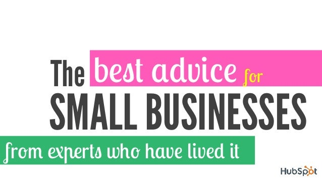 best advice forTheSMALL BUSINESSESfrom experts who have lived it