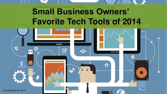 © SurePayroll, Inc. 2014  Small Business Owners' Favorite Tech Tools of 2014