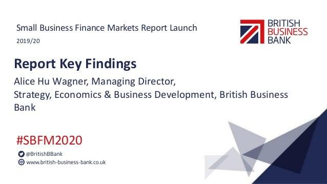 2019/20 #SBFM2020 Small Business Finance Markets Report Launch Report Key Findings Alice Hu Wagner, Managing Director, Str...