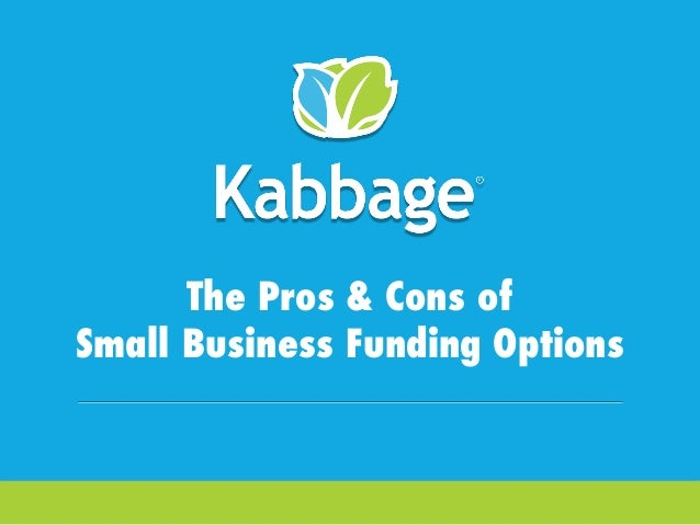 Kabbage Kam Webinars #KabbageKam The Pros & Cons of Small Business Funding Options