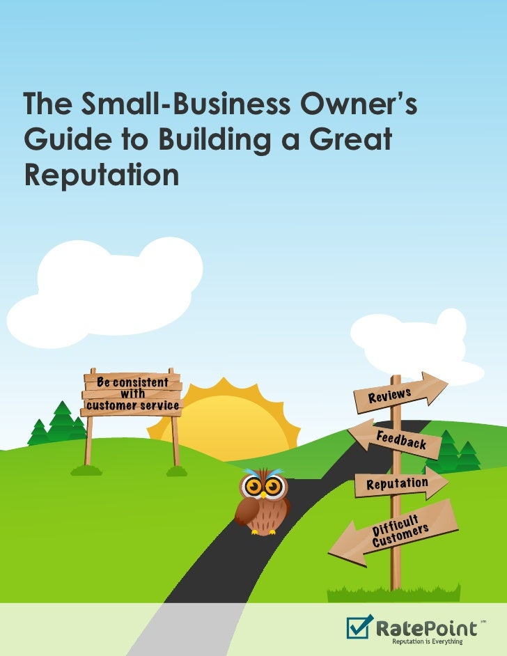 The Small-Business Owner's Guide to Building a Great Reputation           Be  c onsistent              with             ...