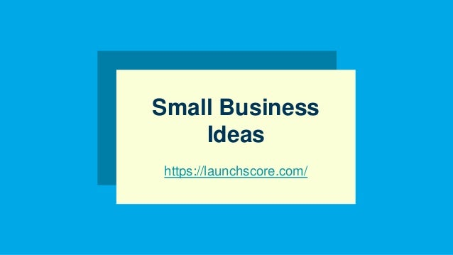Small Business Ideas https://launchscore.com/