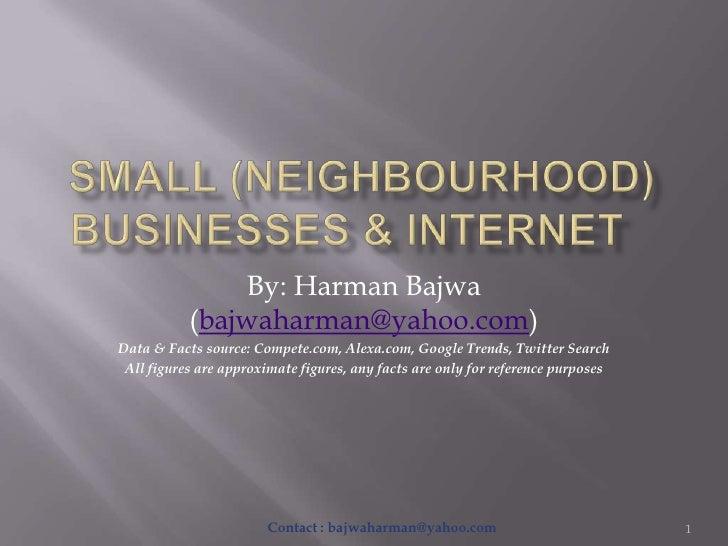 Small (neighbourhood) Businesses & internet<br />By: Harman Bajwa (bajwaharman@yahoo.com)<br />Data & Facts source: Compe...