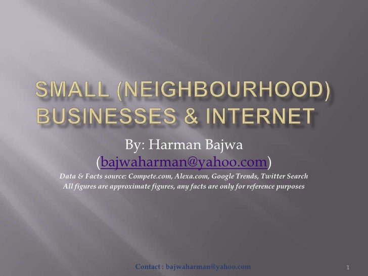 Small (neighbourhood) Businesses & internet	<br />By: Harman Bajwa (bajwaharman@yahoo.com)<br />Data & Facts source: Compe...