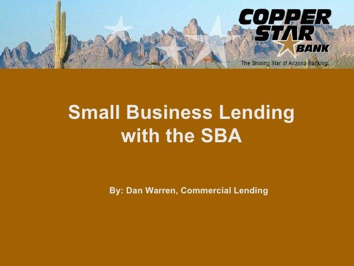 Small Business Lending with the SBA By: Dan Warren, Commercial Lending