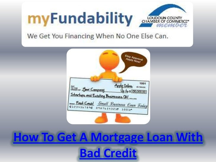 How To Get A Mortgage Loan With           Bad Credit
