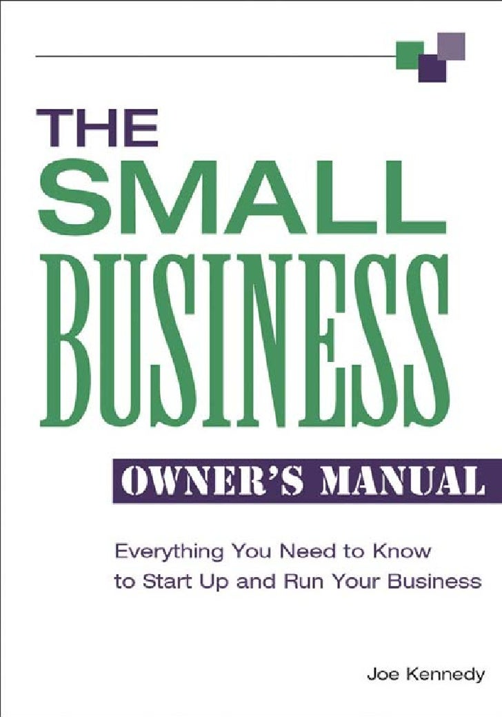 THESMALLBUSINESSOWNER'S MANUALEverything You Need to Know toStart Up and Run Your Business             By             JOE ...