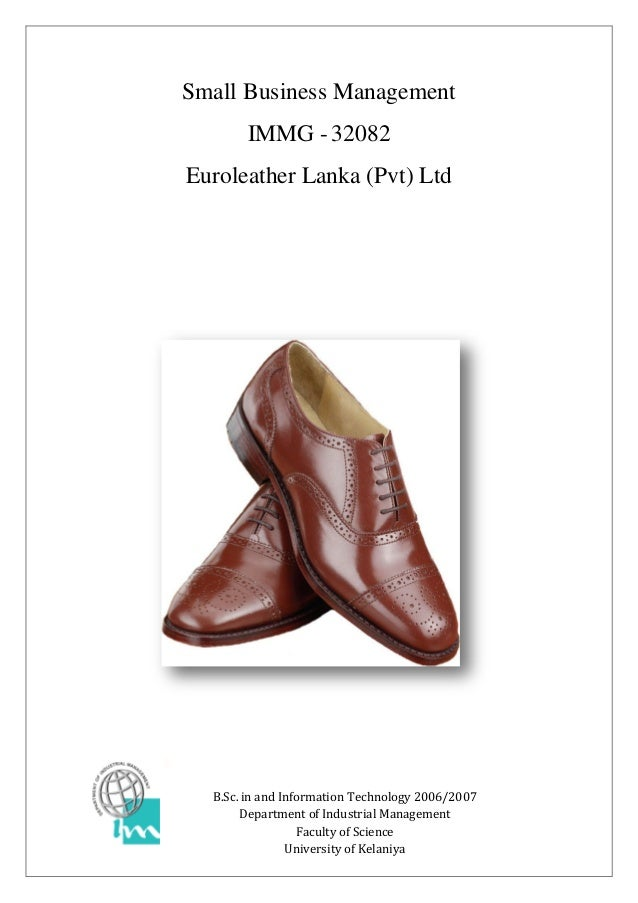 Small Business ManagementIMMG -32082Euroleather Lanka (Pvt) LtdB.Sc. in and Information Technology 2006/2007Department of ...