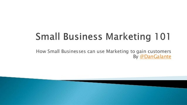 How Small Businesses can use Marketing to gain customers By @DanGalante