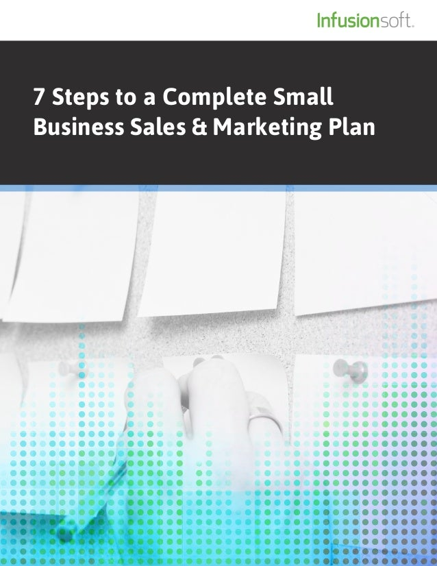 7 Steps to a Complete SmallBusiness Sales & Marketing Plan