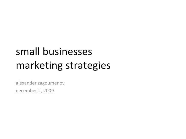 small business  marketing strategies alexander  zagoumenov december 2, 2009