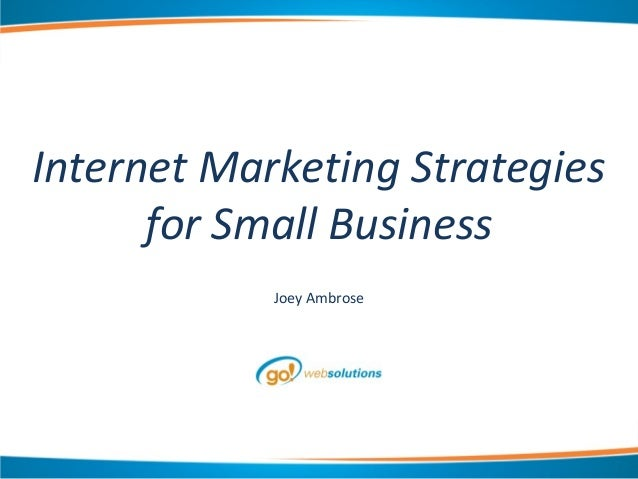 Internet Marketing Strategiesfor Small BusinessJoey Ambrose