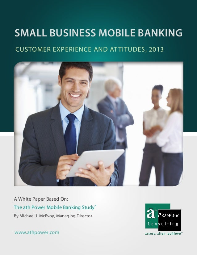 A White Paper Based On: The ath Power Mobile Banking Study™ By Michael J. McEvoy, Managing Director CUSTOMER EXPERIENCE AN...