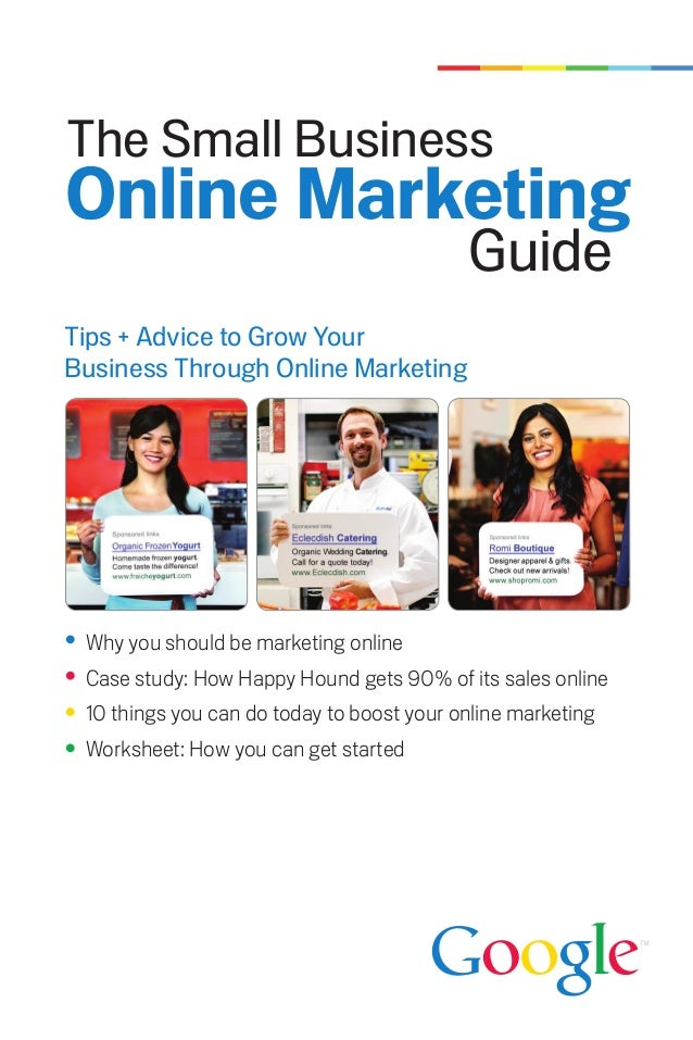 The Small BusinessOnline Marketing                                           GuideTips + Advice to Grow YourBusiness Throu...