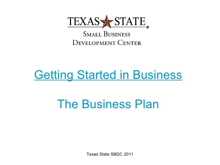 Getting Started in Business    The Business Plan         Texas State SBDC 2011