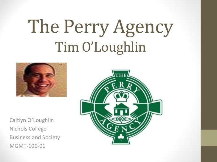 The Perry Agency                 Tim O'LoughlinCaitlyn O'LoughlinNichols CollegeBusiness and SocietyMGMT-100-01