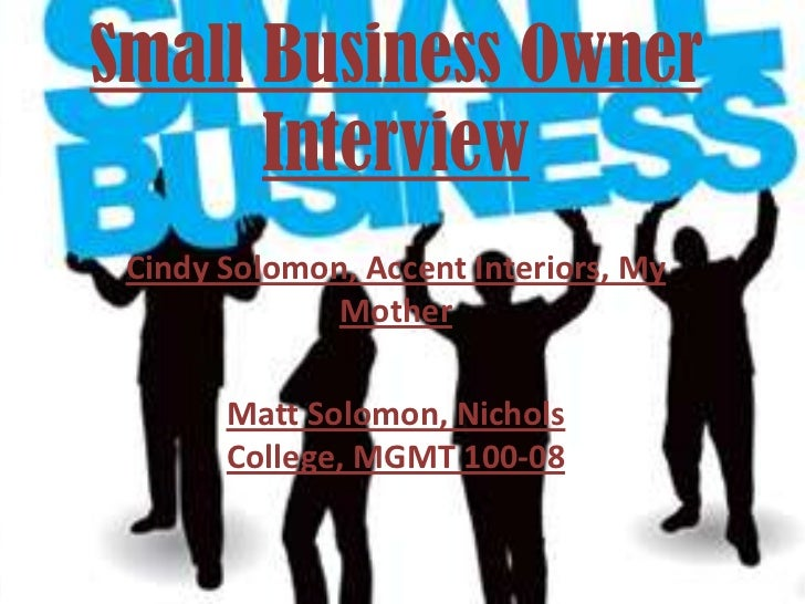 Small Business Owner      Interview Cindy Solomon, Accent Interiors, My              Mother       Matt Solomon, Nichols   ...