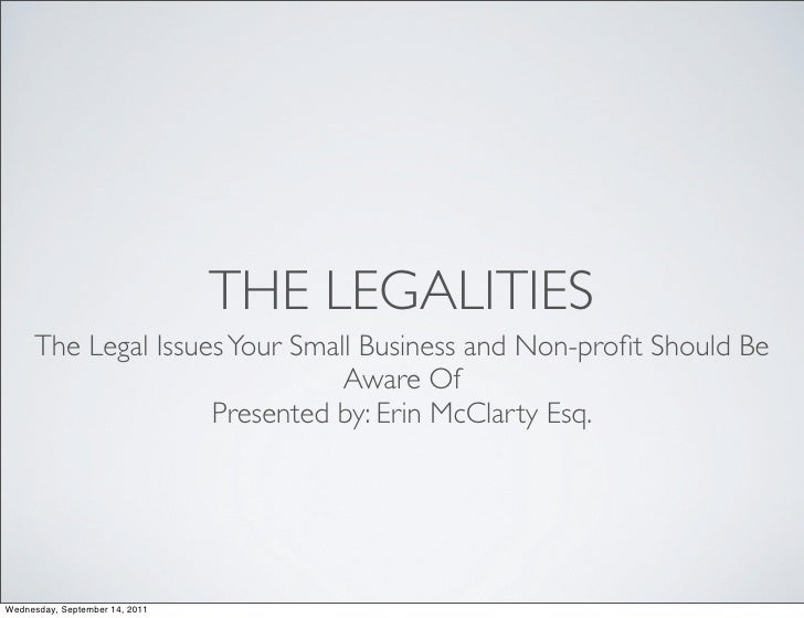 THE LEGALITIES     The Legal Issues Your Small Business and Non-profit Should Be                               Aware Of    ...