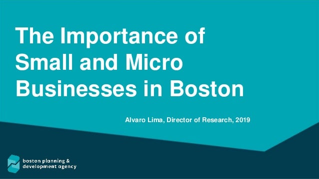 The Importance of Small and Micro Businesses in Boston Alvaro Lima, Director of Research, 2019