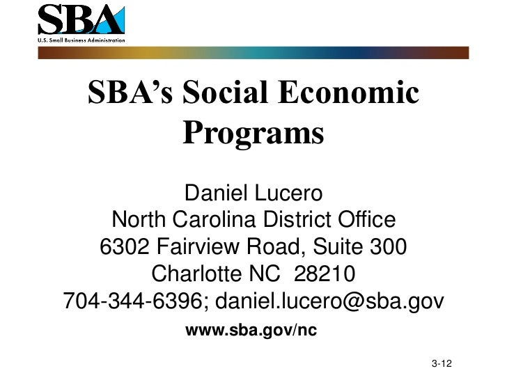 SBA's Social Economic        Programs           Daniel Lucero    North Carolina District Office   6302 Fairview Road, Suit...