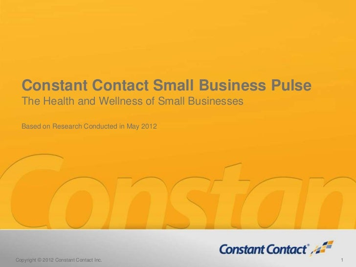 Constant Contact Small Business Pulse  The Health and Wellness of Small Businesses  Based on Research Conducted in May 201...