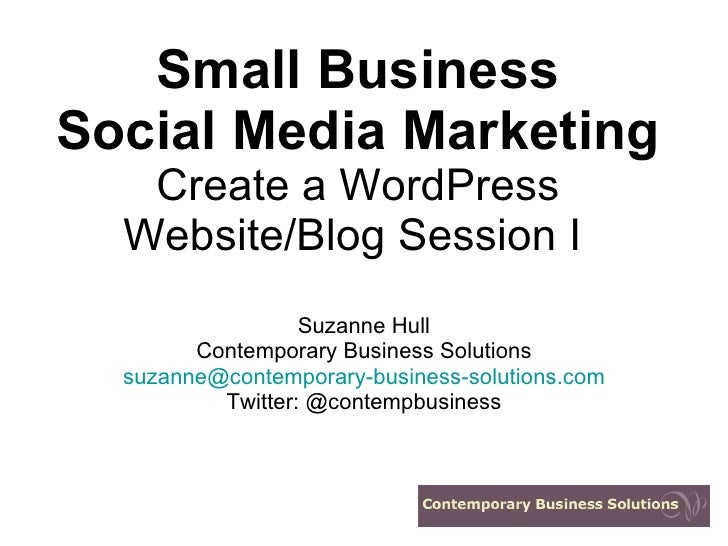Small Business Social Media Marketing Create a WordPress Website/Blog Session I   Suzanne Hull Contemporary Business Solut...