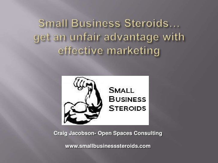 Small Business Steroids…get an unfair advantage with effective marketing<br />Craig Jacobson- Open Spaces Consulting<br />...