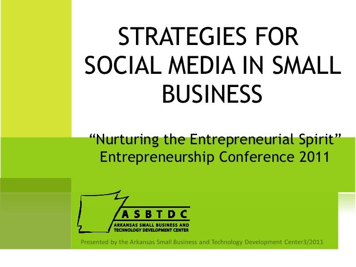 "STRATEGIES FOR  SOCIAL MEDIA IN SMALL BUSINESS "" Nurturing the Entrepreneurial Spirit"" Entrepreneurship Conference 2011"