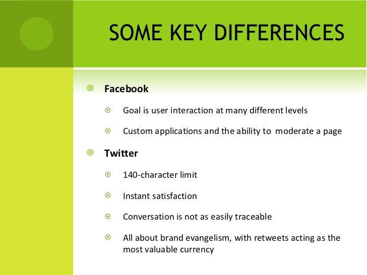 SOME KEY DIFFERENCES <ul><li>Facebook </li></ul><ul><ul><li>Goal is user interaction at many different levels </li></ul></...