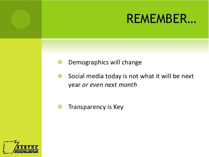 REMEMBER… <ul><li>Demographics will change </li></ul><ul><li>Social media today is not what it will be next year  or even ...