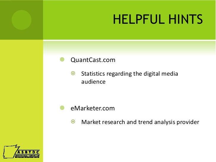 HELPFUL HINTS <ul><li>QuantCast.com </li></ul><ul><ul><li>Statistics regarding the digital media audience </li></ul></ul><...