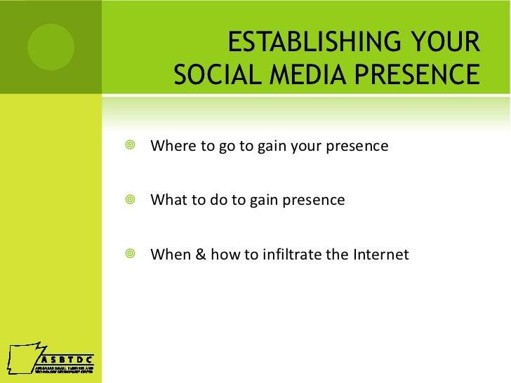 ESTABLISHING YOUR SOCIAL MEDIA PRESENCE <ul><li>Where to go to gain your presence </li></ul><ul><li>What to do to gain pre...