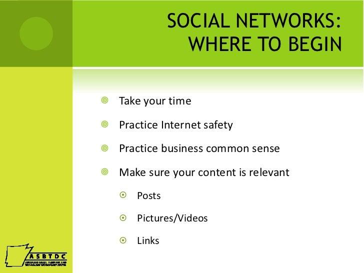 SOCIAL NETWORKS: WHERE TO BEGIN <ul><li>Take your time </li></ul><ul><li>Practice Internet safety </li></ul><ul><li>Practi...
