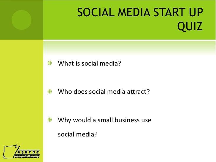 SOCIAL MEDIA START UP QUIZ <ul><li>What is social media? </li></ul><ul><li>Who does social media attract? </li></ul><ul><l...
