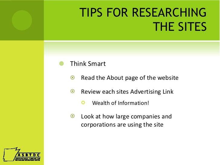 TIPS FOR RESEARCHING THE SITES <ul><li>Think Smart </li></ul><ul><ul><li>Read the About page of the website </li></ul></ul...