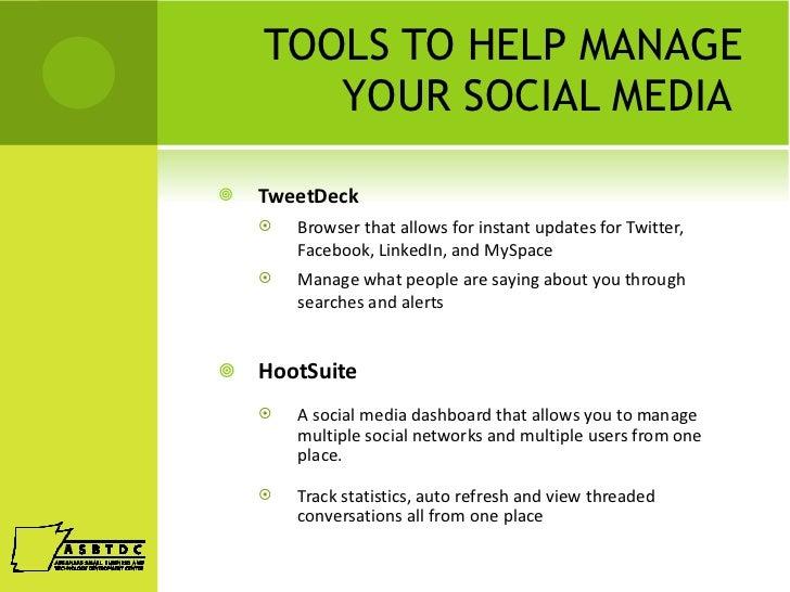 TOOLS TO HELP MANAGE YOUR SOCIAL MEDIA  <ul><li>TweetDeck </li></ul><ul><ul><li>Browser that allows for instant updates fo...