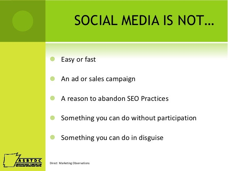 SOCIAL MEDIA IS NOT… <ul><li>Easy or fast </li></ul><ul><li>An ad or sales campaign </li></ul><ul><li>A reason to abandon ...