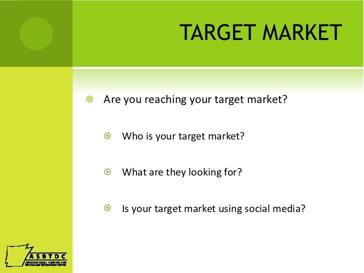 TARGET MARKET <ul><li>Are you reaching your target market? </li></ul><ul><ul><li>Who is your target market? </li></ul></ul...