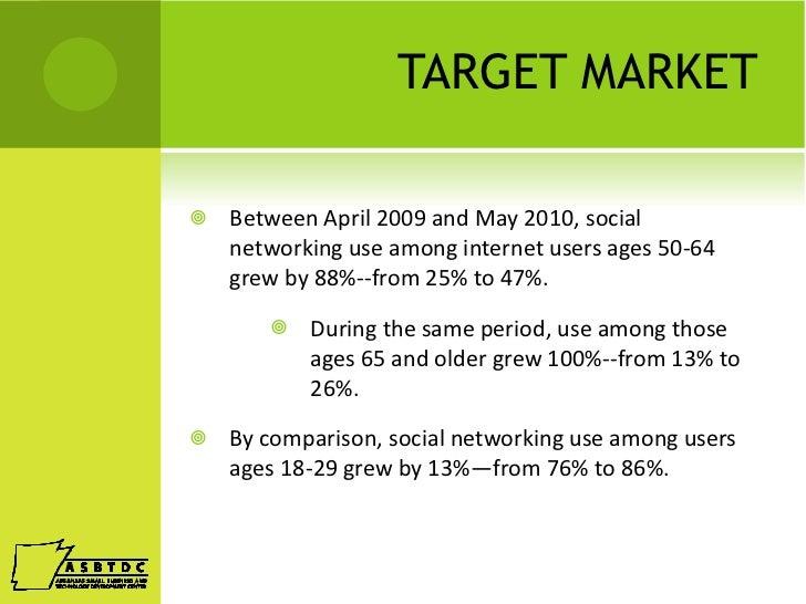 TARGET MARKET <ul><li>Between April 2009 and May 2010, social networking use among internet users ages 50-64 grew by 88%--...