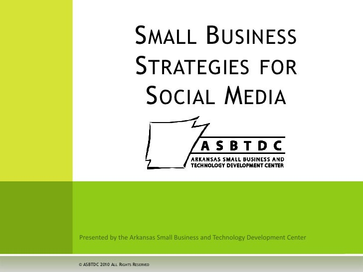 Presented by the Arkansas Small Business and Technology Development Center<br />Small Business Strategies for Social Media...