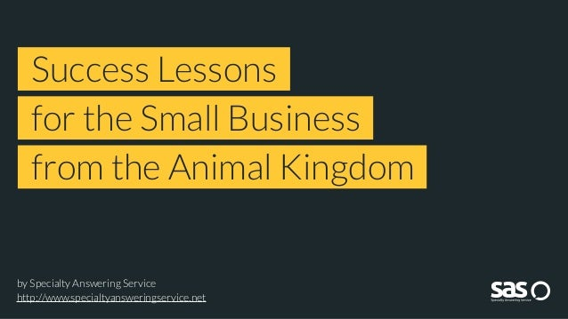by Specialty Answering Service http://www.specialtyansweringservice.net Success Lessons for the Small Business from the An...