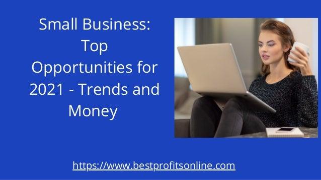Small Business: Top Opportunities for 2021 - Trends and Money https://www.bestprofitsonline.com